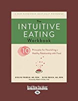 The Intuitive Eating Workbook: Ten Principles for Nourishing a Healthy Relationship with Food (Large Print 16pt)