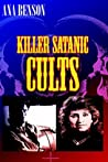 Killer Satanic Cults: An Anthology of True Crime