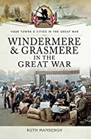 Windermere and Grasmere in the Great War (Towns & Cities in the Great War)