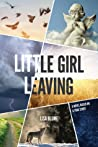 Little Girl Leaving: A Novel Based on a True Story