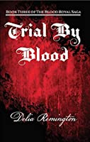 Trial By Blood: Book Three of The Blood Royal Saga