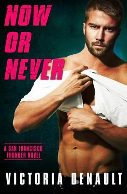 Now or Never (San Francisco Thunder #4)
