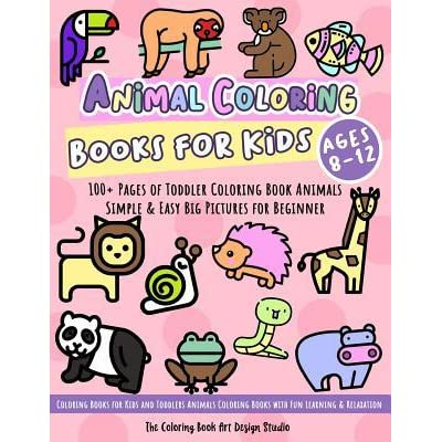 Animal Coloring Books For Kids Ages 8 12 Toddler Coloring Book Animals Simple Easy Big Pictures 100 Fun Animals Coloring Children Activity Books For Kids Ages 2 4 4 8 Boys And Girls By The Coloring Book Art Design Studio