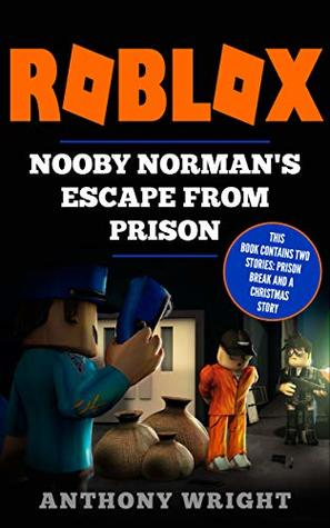 Roblox Nooby Norman S Escape From Prison By Anthony Wright