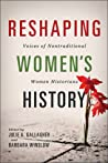 Reshaping Women's History: Voices of Nontraditional Women Historians