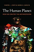 Human Planet: How We Created the Anthropocene