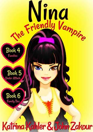 NINA The Friendly Vampire - Part 2: Families, Under Attack, Family Ties - 3 Exciting Stories!: Books for Girls aged 9-12