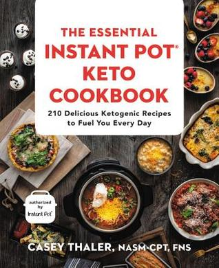 The Instant Pot Keto Cookbook: 190 Simple, Healthy, Classic, and Everyday Recipes for Your Electric Pressure Cooker