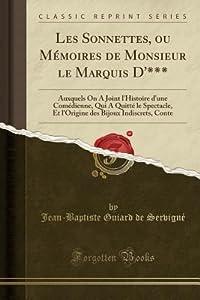 Les Sonnettes, Ou M�moires de Monsieur Le Marquis D'***: Auxquels on a Joint l'Histoire d'Une Com�dienne, Qui a Quitt� Le Spectacle, Et l'Origine Des Bijoux Indiscrets, Conte