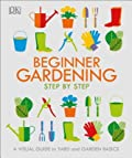 Beginner Gardening Step by Step: A Visual Guide to Yard and Garden Basics