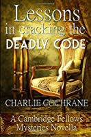 Lessons in Cracking the Deadly Code: A Cambridge Fellows Mystery novella (Cambridge Fellows Mysteries)
