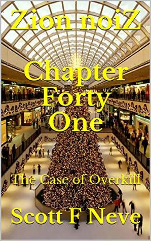 Zion noiZ Chapter Forty One: The Case of Overkill (The Case of Overkill chapters Book 21)