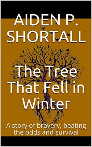 The Tree That Fell in Winter: A story of bravery, beating the odds and survival