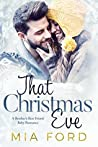 That Christmas Eve: A Brother's Best Friend Baby Romance