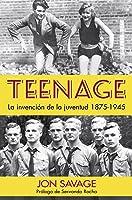 Teenage: La invención de la Juventud 1875-1945