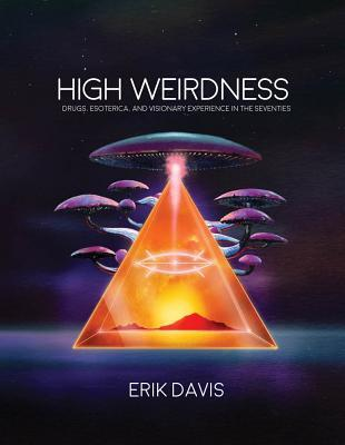 High Weirdness: Drugs, Esoterica, and Visionary Experiences in the Seventies