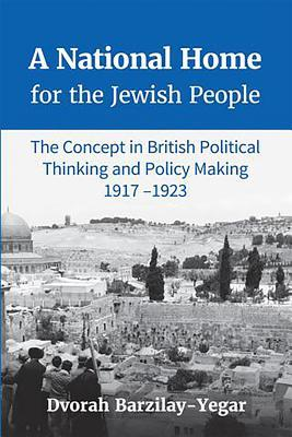 A National Home for the Jewish People The Concept in British Political Thinking and Policy Making 1917-1923