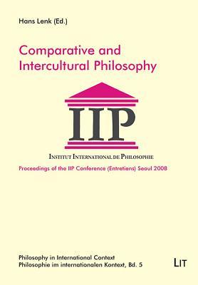 Comparative and Intercultural Philosophy: Proceedings of the IIP Conference Seoul 2008