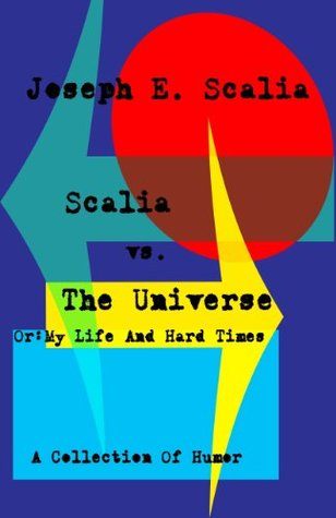 Scalia vs. The Universe or: My Life and Hard Times