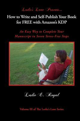 How to Write and Self-Publish Your Book for Free with Amazon's Kdp: An Easy Way to Complete Your Manuscript in Seven Stress-Free Steps
