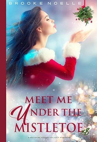 Meet Me Under the Mistletoe: A Reverse Harem Holiday Romance