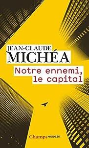 Notre ennemi, le capital (Droit, économie et sciences politiques)