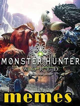 Monster Hunter World Memes Best Funny Monster Hunter World Memes