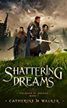 Shattering Dreams (The Being Of Dreams, #1)