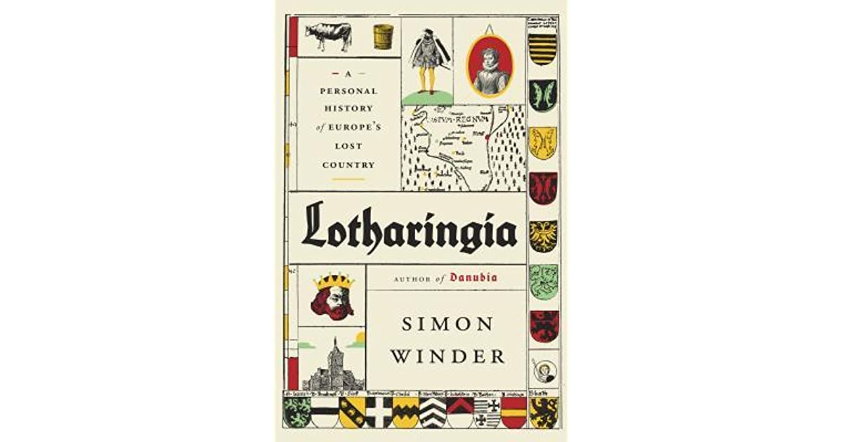 Lotharingia: A Personal History of Europe's Lost Country by