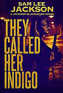 They Called Her Indigo (Jackson Blackhawk #4)