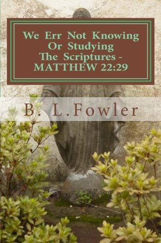 We Err Not Knowing Or Studying The Scriptures Matthew 22:29