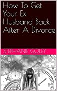 How To Get Your Ex Husband Back After A Divorce