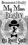 My Man Beasley (A Beaumont and Beasley Short Story)