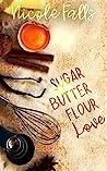sugar butter flour love : a novella