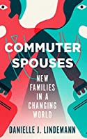 Commuter Spouses: New Families in a Changing World