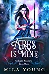 Ares Is Mine (Gods and Monsters, #3)