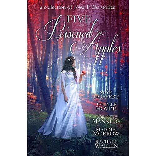 Five Poisoned Apples: A Collection of Snow White Stories by