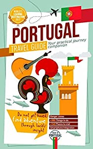 Portugal Travel Guide - Your Practical Journey Companion 2018/2019: Discover Every Portuguese District: Lisbon, Porto, Algarve, Azores, Madeira, and much more!