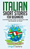 Italian Short Stories for Beginners: 20 Captivating Short Stories to Learn Italian & Grow Your Vocabulary the Fun Way! (Easy Italian Stories Book 1)