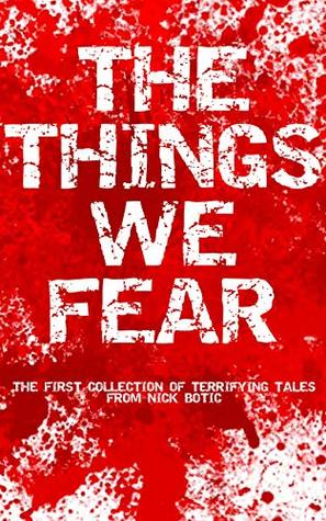 The Things We Fear: A collection of terrifying tales
