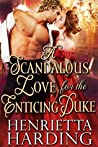 A Scandalous Love For The Enticing Duke (Tales Of Tantalising Seduction, #2)