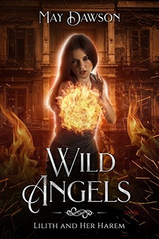 Wild Angels (Lilith and her Harem, #1) by May Dawson