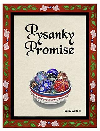 Pysanky Promise: A Children's picture book about pysanky (Ukrainian Easter eggs) (Cathy Witbeck)