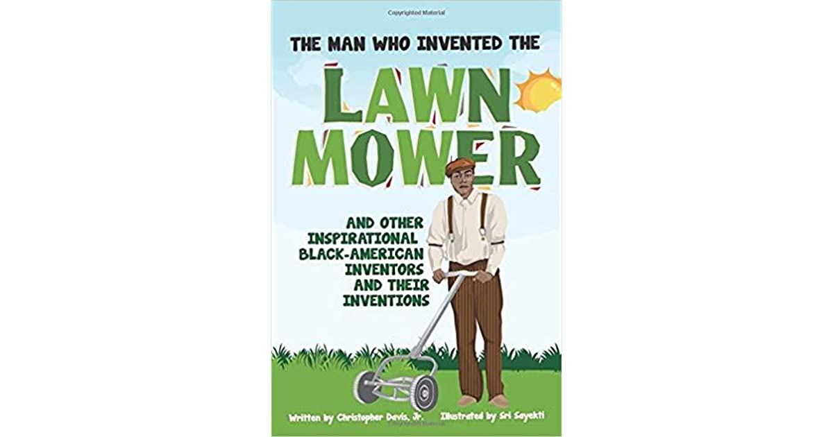 The Man Who Invented the Lawn Mower by Christoper Davis Jr