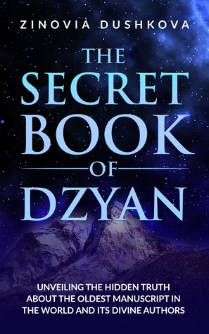 The Secret Book of Dzyan: Unveiling the Hidden Truth about the Oldest Manuscript in the World and Its Divine Authors