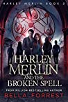 Harley Merlin and the Broken Spell (Harley Merlin, #5)