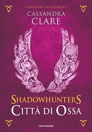 Shadowhunters - Città di Ossa (edizione illustrata) (Shadowhunters. The Mortal Instruments