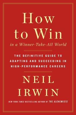 How to Win in a Winner-Take-All World: The Definitive Guide to Adapting and Succeeding in High-Performance Careers