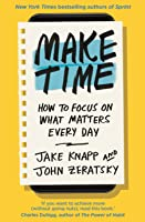 Make Time: How to beat distraction, build energy and focus on what matters every day