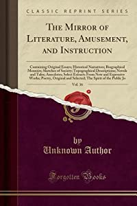 The Mirror of Literature, Amusement, and Instruction, Vol. 16: Containing Original Essays; Historical Narratives; Biographical Memoirs; Sketches of Society; Topographical Descriptions; Novels and Taler; Anecdotes; Select Extracts from New and Expensive Wo